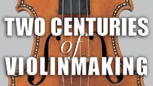 Two centuries of Violin making
